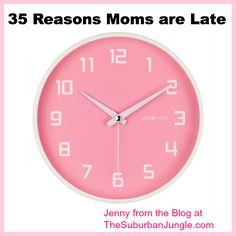 35 Reasons Moms are Late - The Suburban Jungle. Funny.