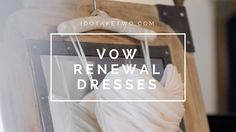 Ultimate Guide to Vow Renewal Dresses. #vowrenewal #dresses
