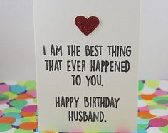 Funny Husband Birthday Card I Am The Best Thing That Ever Happened To You Happy Handmade