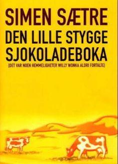 """""""Den lille stygge sjokoladeboka - det var noen hemmeligheter Willy Wonka aldri fortalte"""" av Simen Sætre"""