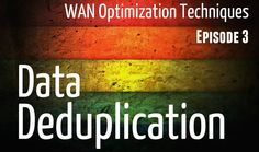 Data Deduplication - WAN Optimization Techniques - Episode3