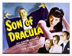 Lon Chaney starred in Son of Dracula in 1943. Universal had a multi-tasker in Chaney. He wound up playing all the monsters of the studio's original cycle: Dracula, The Wolfman, The Mummy and Frankenstein's Monster.