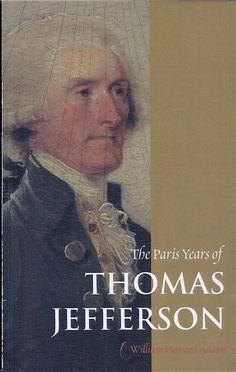 The Paris Years of Thomas Jefferson - By Professor William Howard Adams - liberal.