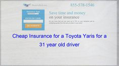 Pin On Cheap Insurance For A Toyota Yaris For A 31 Year Old Driver