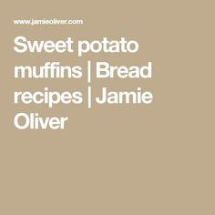 Sweet potato muffins   Bread recipes   Jamie Oliver