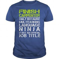 FINISH CARPENTER ONLY BECAUSE MULTITASKING LANGUAGE NINJA IS NOT AN OFFICIAL JOB TITLE T-SHIRTS, HOODIES (19.99$ ==► Shopping Now) #finish #carpenter #only #because #multitasking #language #ninja #is #not #an #official #job #title #shirts #tshirt #hoodie #sweatshirt #giftidea
