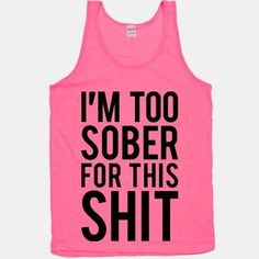 I'm Too Sober For This Shit #party #drunk #sober #funny #lazy #alcohol #bitch