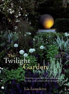 Cover image for Twilight garden : a guide to enjoying your garden in the evening hours / Lia Leendertz.