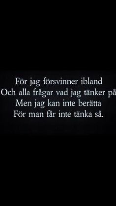 Man får inte tänka så Sweet Texts, Cute Texts, Sad Love Quotes, Life Quotes, Swedish Quotes, Favorite Quotes, Best Quotes, Everyday Quotes, Bad Life