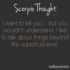 Zodiac, Astrology, Scorpio: I want to tell you. but you wouldn't understand. I like to talk about things beyond the superficial level. Scorpio Traits, Scorpio And Cancer, Astrology Scorpio, Scorpio Love, Scorpio Zodiac Facts, Zodiac Signs Scorpio, Scorpio Woman, Zodiac Star Signs, Zodiac Quotes