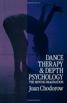 Dance Therapy and Depth Psychology: The Moving Imagination by Joan Chodorow