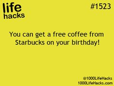 Starbucks, Free coffee on your birthday!                                                                                                                                                                                 More