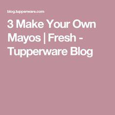3 Make Your Own Mayos | Fresh - Tupperware Blog