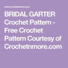 BRIDAL GARTER Crochet Pattern - Free Crochet Pattern Courtesy of Crochetnmore.com