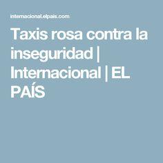 Taxis rosa contra la inseguridad | Internacional | EL PAÍS
