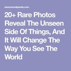 20+ Rare Photos Reveal The Unseen Side Of Things, And It Will Change The Way You See The World