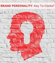 Is Your Brand Personality Key To Clicks & Conversion?