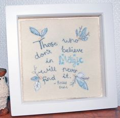 Those Who Don't Believe In Magic Will Never Find It - Roald Dahl - Quote - Embroidered Wall Decoration - Rhiannon James Textiles - www.facebook.com/rhiannonjamestextiles