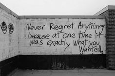 Never regret anything...