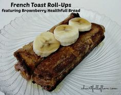Peanut Butter and Banana French Toast Roll-ups recipe featuring Brownberry Healthfull Bread. Brownberry Healthfull Bread is not only great tasting, but it features better for you ingredients and no high fructose cornsyrup.  #loveyourbread