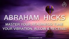 Abraham Hicks 2018 - Master Your Readiness! Tune Your Vibration, Allow &...