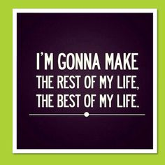 I'm gonna make the rest of my life the best of my life. - Addiction Recovery