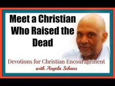 Devotions for Christian Encouragement with Angela Schans: Meet a Christian Who Raised the Dead! Devotions for Christian Encouragement with Angela Schans