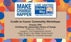Have you RSVPed for Thursday's Cradle to Career Community Workshop? The topic is: Clarifying the community's theory of change! Location: First Presbyterian Church  Cedar Room in the Weber Street Center  (105 N. Weber St., Colorado Springs) 9:00 a.m.—4:00 p.m. RSVP to Melissa Chizmar (melissa@ppunitedway.org or 719-457-1322).