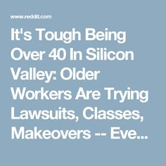 It's Tough Being Over 40 In Silicon Valley: Older Workers Are Trying Lawsuits, Classes, Makeovers -- Even Surgery -- To Keep Working : technology