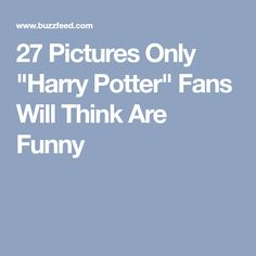 "27 Pictures Only ""Harry Potter"" Fans Will Think Are Funny"