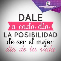 #Frase Dale a cada día la posibilidad de ser el mejor día de tu vida.