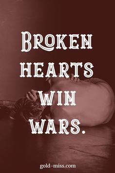 Broken hearts win wars. Angsty writing prompt, nanowrimo writing prompt, picture prompt, story prompt.