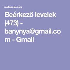 Beérkező levelek (473) - banynya@gmail.com - Gmail
