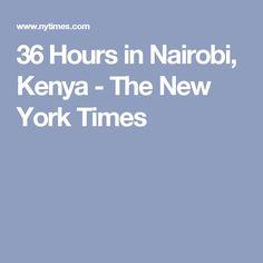 36 Hours in Nairobi, Kenya - The New York Times