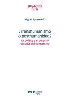 ¿Transhumanismo o posthumanidad? : la política y el derecho después del humanismo. Marcial Pons, 2019 Christianity, Martial, Human Nature, Backdrops