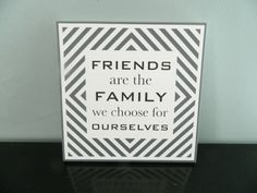 Friends are the Family we choose for Ourselves by theurbanupcyclers on Etsy