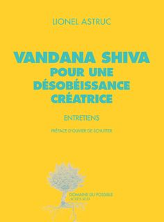 Vandana Shiva. Emblème mondial de la révolution écologique et chef de file du mouvement altermondialiste. Ses initiatives ont pollinisé les cinq continents et ses procès contre les MULTINATIONALES lui ont valu de nombreuses récompenses, dont le prix Nobel alternatif.