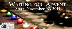 Waiting for Advent. Starts November 30, 2014. Subscribe at www.SSJE.org/adventword