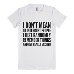 I Don't Mean To Interrupt People I Just Randomly Remember Things An... | Fitted T-shirt | Funny Gifts For Wife Shirts | SKREENED