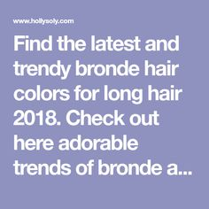 Find the latest and trendy bronde hair colors for long hair 2018. Check out here adorable trends of bronde and balayage hair colors 2018 to give yourself awesome haircut styles' look. So now its ideal time to create best haircuts for you.