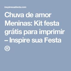 Chuva de amor Meninas: Kit festa grátis para imprimir – Inspire sua Festa ®