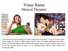Vinay Rama is a talented musician who is capable of playing both the piano and guitar to a high level, in addition to also being able to play a number of other instruments. He puts these talents to good use in his work as a music therapist, helping people to relieve stress, develop confidence and communicate about their issues through sound and music.
