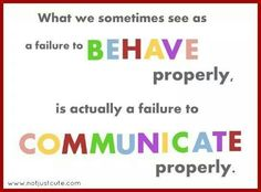 """What we sometimes see as a failure to behave properly, is actually a failure to communicate properly"""