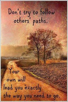 Follow a path that is right for you.