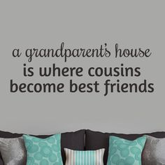 Citing, 'A Grandparent's House Is Where Cousins Become Best Friends,' this charming wall decal makes a lovely and thoughtful gift for grandparents.