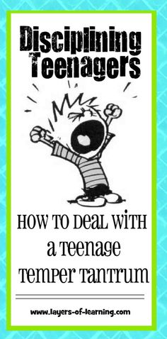 Disciplining Teenagers - How To Deal With a Teenage Tantrum - Layers of Learning