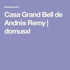 Casa Grand Bell de Andrés Remy | domusxl