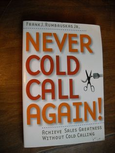 Never Cold Call Again by Frank J. Rumbauskas Jr. (2006) ~~ For Sale At Wenzel Thrifty Nickel eCRATER store