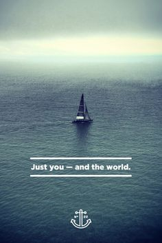 Just you - and the world.   #Travel #Sailing