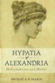 """Hypatia of Alexandria by Michael Deakin: """"In the late fourth and early fifth centuries of our era, Hypatia of Alexandria was the world's greatest living mathematician and astronomer. A strikingly beautiful woman and a devoted celibate, she lived in a city as turbulent and troubled as Baghdad or Beirut is today. She achieved fame not only in her special field, but also as a philosopher, religious thinker, and teacher who attracted a large popular following. Her life ended tragically in…"""